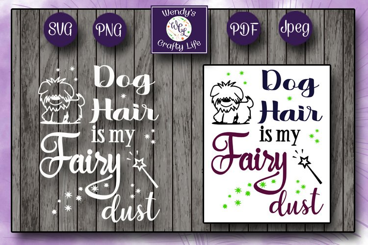 Dog hair is my fairy dust - SVG, PNG, PDF, 2 Jpeg files example image 1