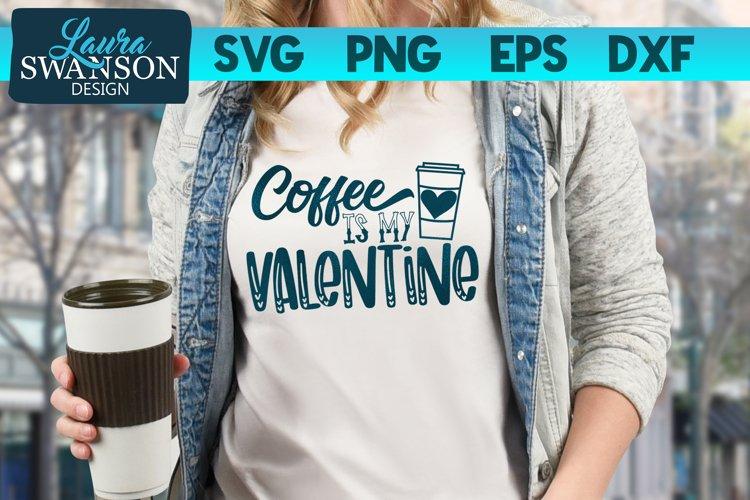 Coffee is My Valentine SVG Cut File, Valentine SVG example image 1