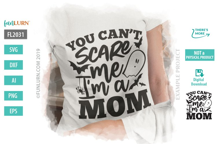 You Can't Scare Me I'm a Mom SVG Cut File example image 1