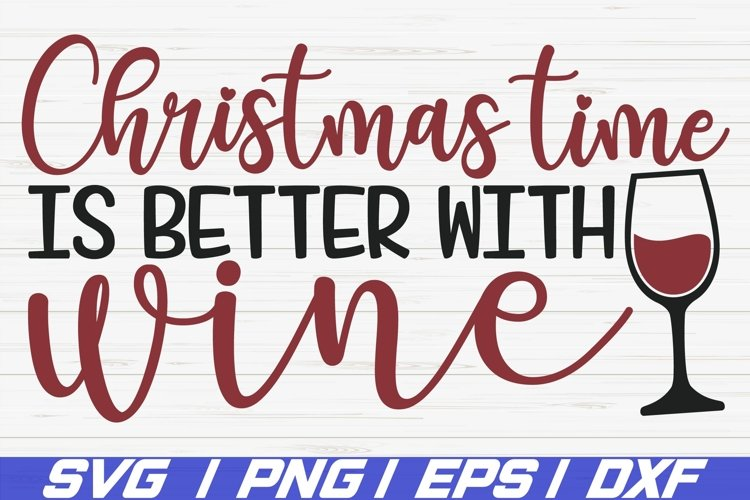 Christmas Time Is Better With Wine SVG / Cut File / Cricut example image 1
