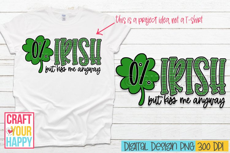 Sublimation PNG Design - 0 Percent Irish But Kiss Me Anyway