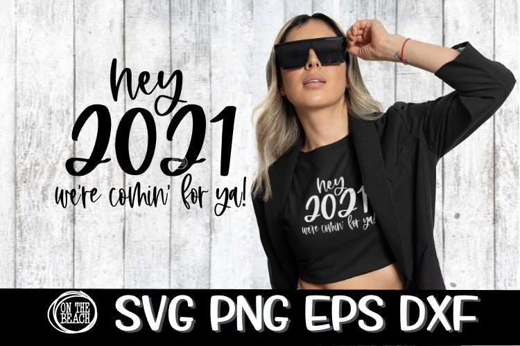 Hey 2021 - Were Coming For You - SVG PNG EPS DXF