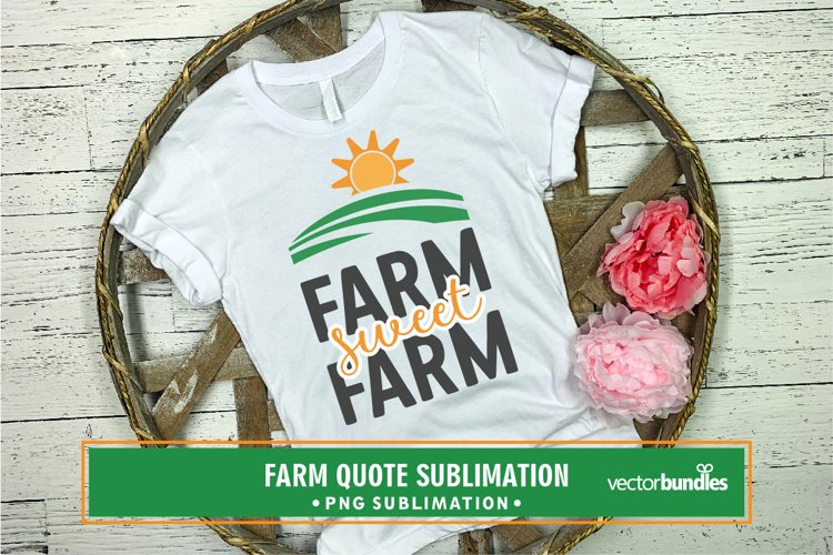 Farm sweet farm quote sublimation example image 1