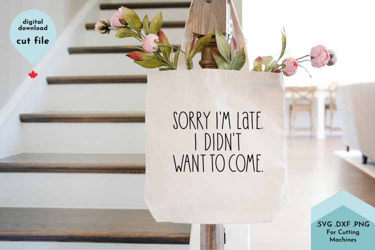 Funny Introvert Quote, Always Late, honesty SVG Cut File