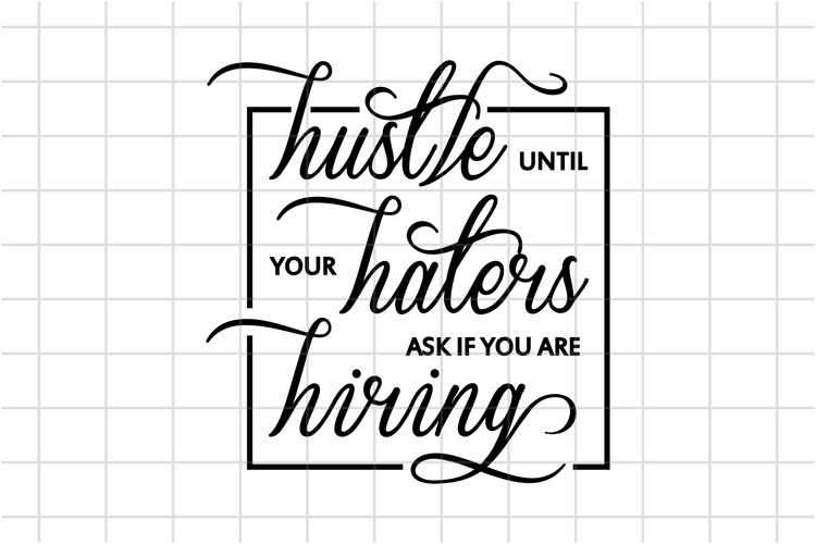 Hustle Until Your Haters Ask If You Are Hiring SVG Cut File