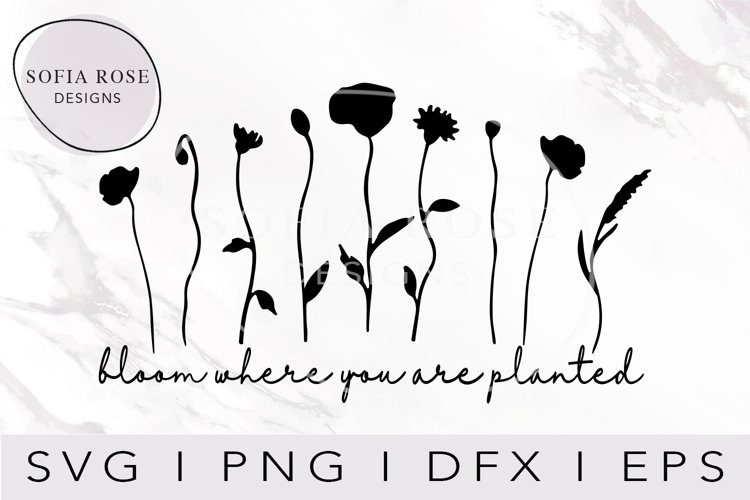 Bloom where you are planted SVG, Bloom SVG, Wildflower SVG