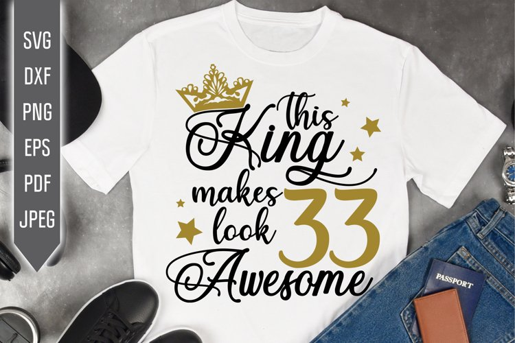 33rd Birthday Svg. This King makes 33 look Awesome, dxf example image 1