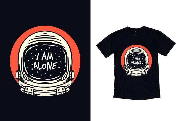 I am alone with astronaut helmet illustration t shirt design example image 1