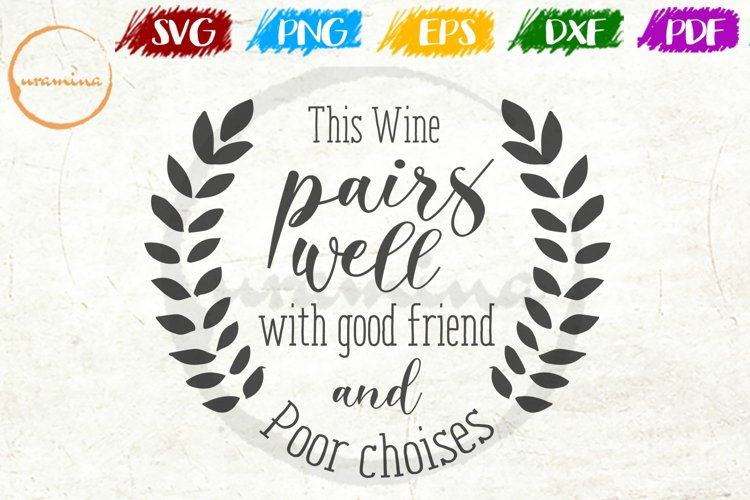 This Wine Pairs Well With Good Friend Kitchen Quote Art example image 1