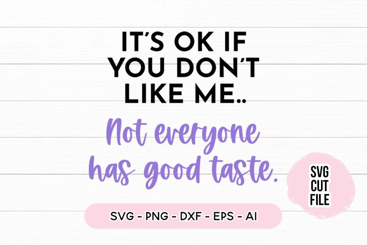Funny SVG Its Ok If You Dont Like Me SVG