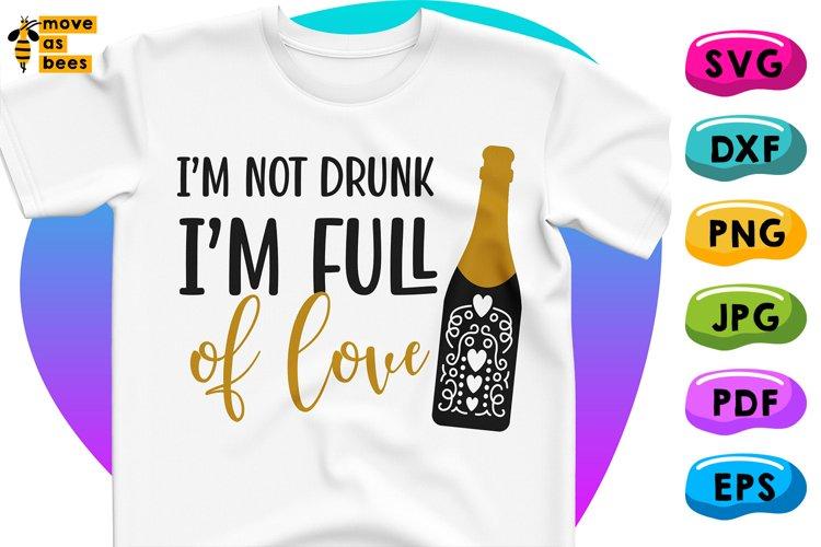 Download I M Not Drunk I M Full Of Love Svg Sparkling Wine Svg Shirt 1147251 Cut Files Design Bundles
