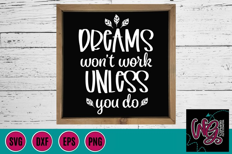 Dreams Wont Work Unless You Do SVG, DXF, PNG, EPS