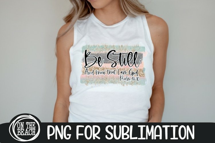 Be Still And Know - Psalm - Glitter PNG Sublimation