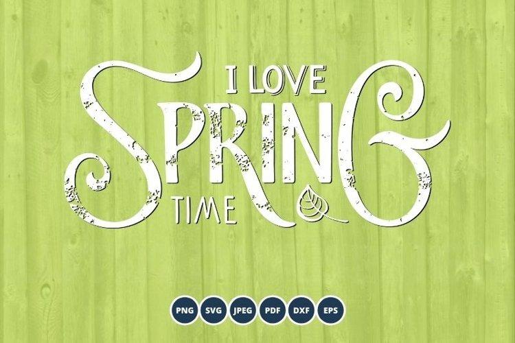 Spring SVG. I love Springtime SVG. Spring SVG Cut Files