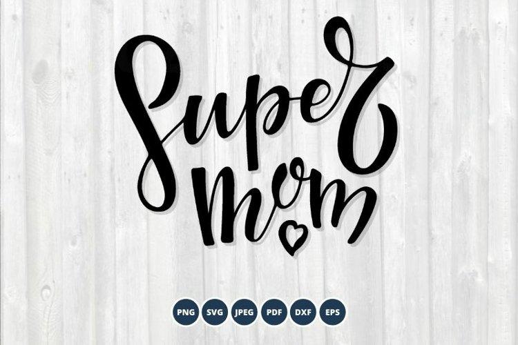 Super Mom SVG. Mothers Day SVG