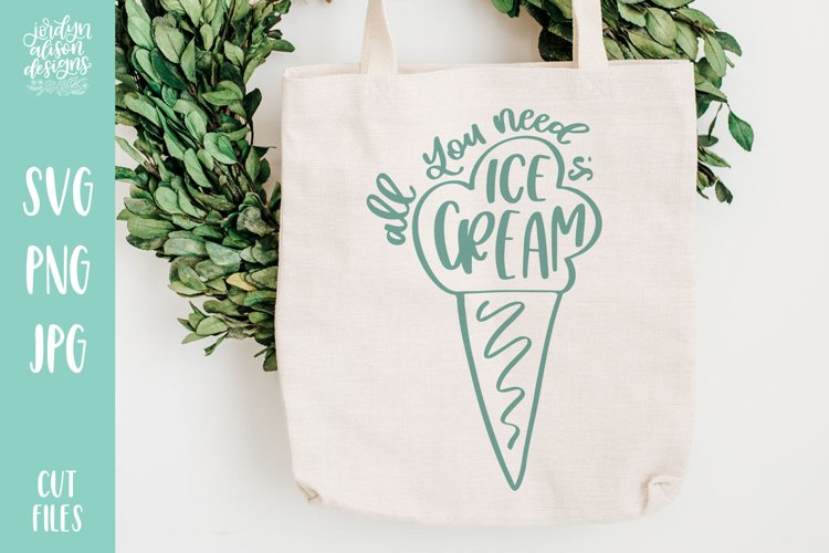 All You Need Is Ice Cream, Hand Lettered SVG Cut File