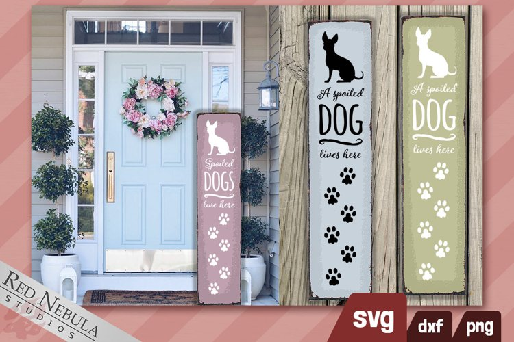 Tall Porch Sign - A Spoiled Dog Lives Here | SVG/DXF/PNG