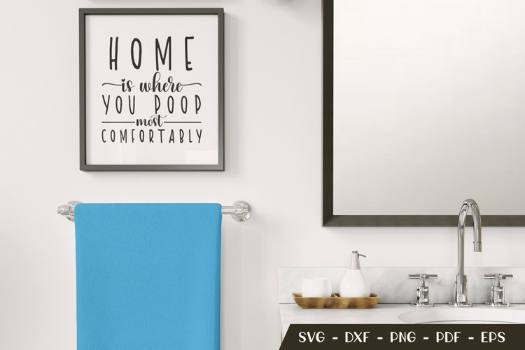 Home Is Where You Poop Most Comfortably, Funny Bathroom SVG example image 1