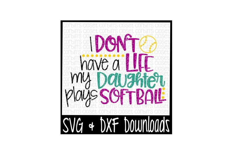 Softball Mom SVG * I Dont Have A Life My Daughter Plays Softball Cut File