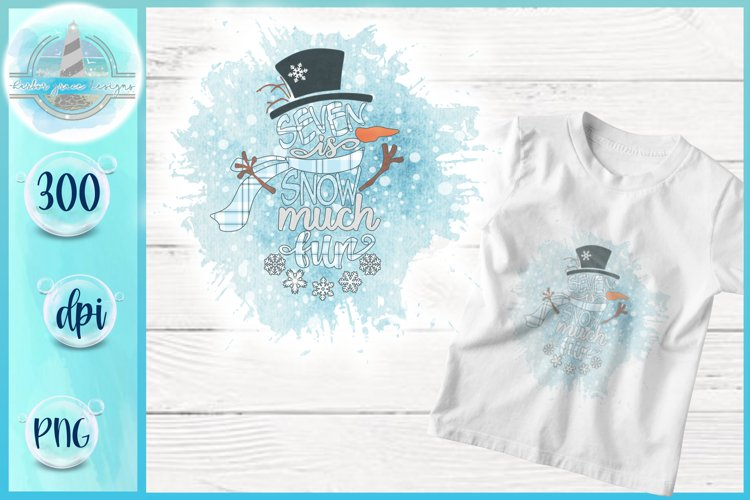 Snowman PNG   Seven Is Snow Much Fun   Sublimation Printable example image 1
