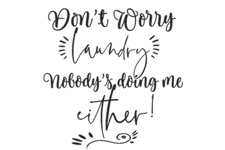 Dont Worry Laundry Nobodys doing me either