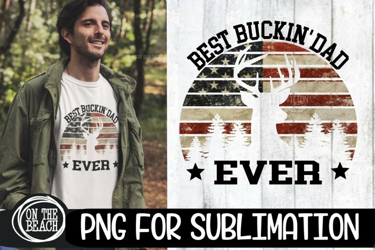 BEST BUCKIN DAD EVER - USA Flag - Fathers Day PNG