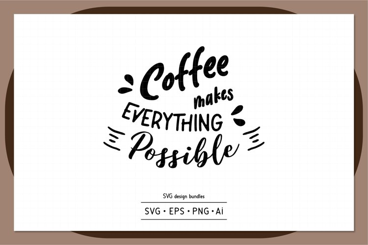 Coffee makes everything possible SVG design bundles example image 1