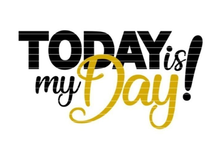 Today is my Day SVG DXF EPS PDF PNG JPG example image 1