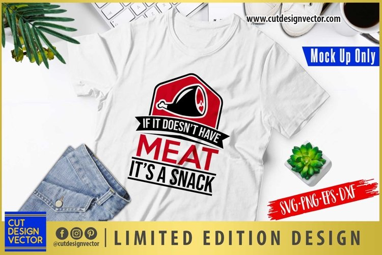 If it Doesnt Have a Meat Its a Snack SVG example image 1
