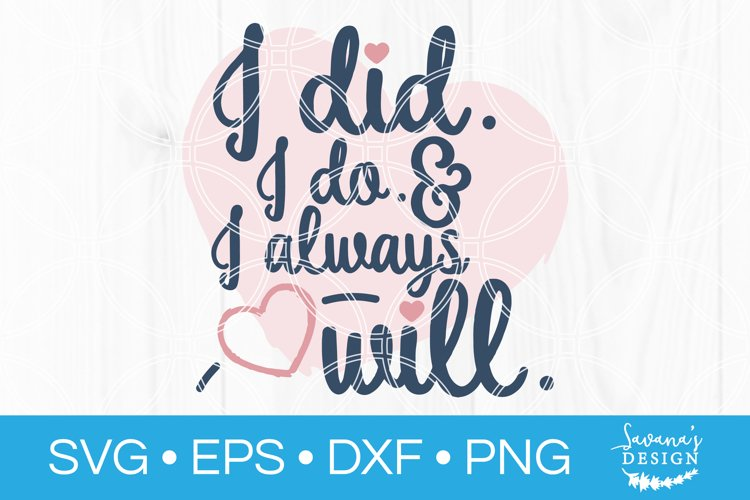 I Did I Do I Always Will SVG Wedding SVG Marriage SVG Love example image 1