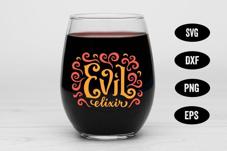 Halloween SVG, Wine Glass SVG, Evil Elixir SVG