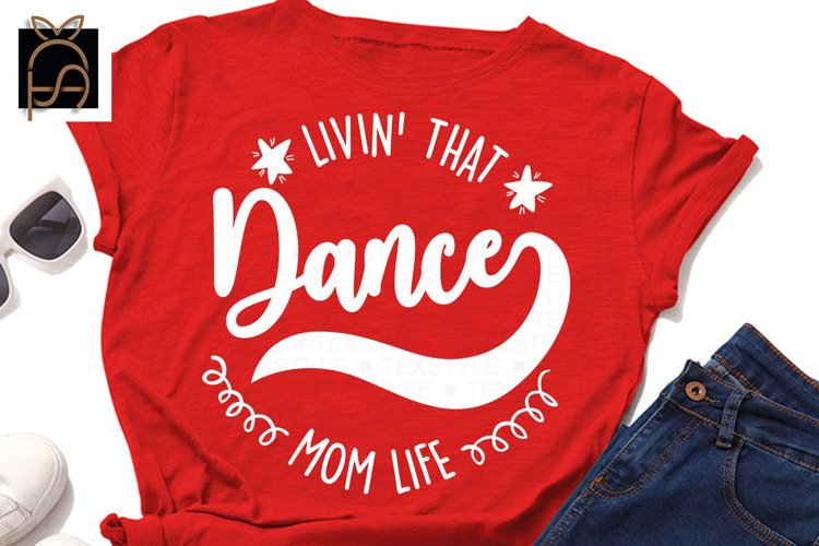 Dance Mom - Livin That Dance Mom Life SVG DXF EPS PNG