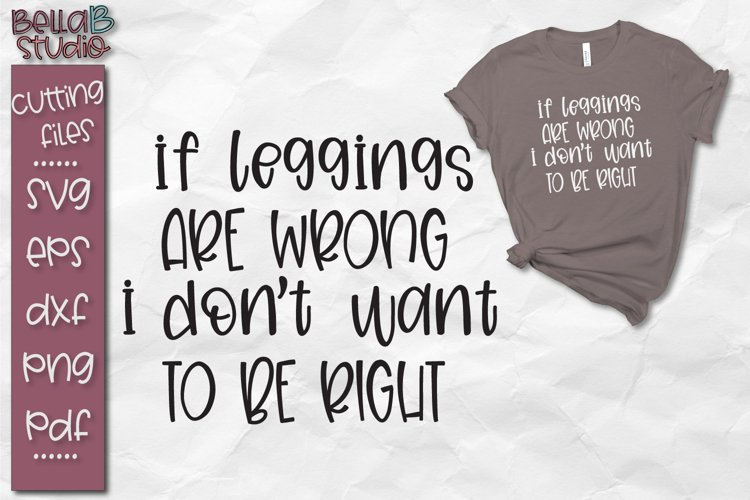 Funny SVG, If Leggings Are Wrong SVG File, Leggings SVG File example image 1