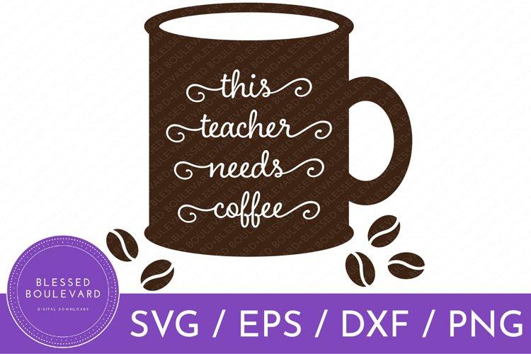 This Teacher Needs Coffee SVG | Coffee SVG | Teacher SVG