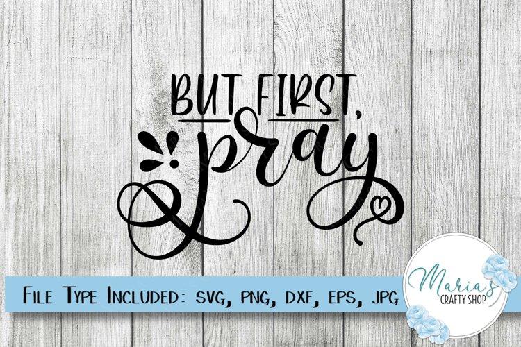 But First Pray SVG, Faith SVG, Christian SVG