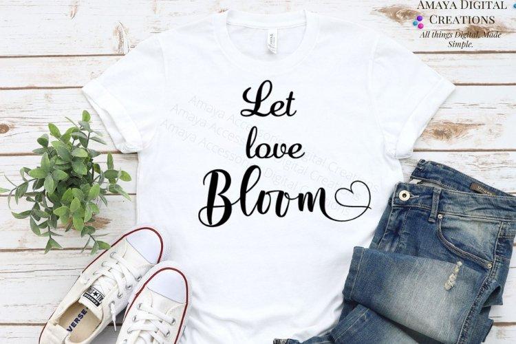 Let Love Bloom SVG,Home Sign SVG,Rustic Home Sign, Instant example image 1