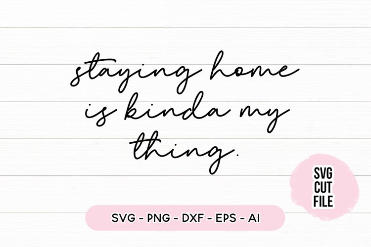 Funny Quote SVG - Staying Home Is Kinda My Thing example image 1