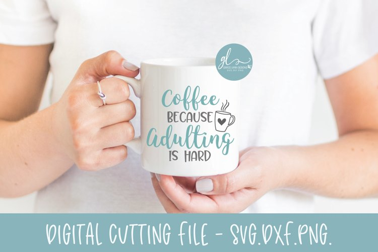 Coffee Because Adulting Is Hard - Coffee SVG Cut File example image 1