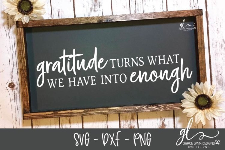 Gratitude Turns What We Have Into Enough - SVG Cut File example image 1
