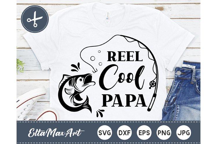 Download Reel Cool Papa Svg Fishing Svg Papa Svg File Dad Svg 581039 Hand Lettered Design Bundles