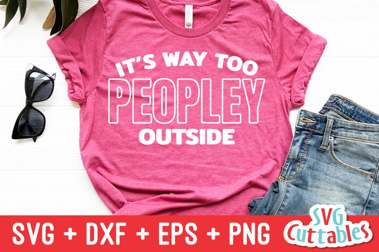 Funny SVG | It's Way Too Peopley Outside | Shirt Design example image 1