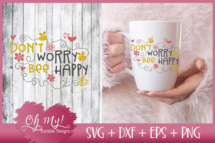 Dont Worry Bee Happy - SVG EPS DXF PNG Cutting File