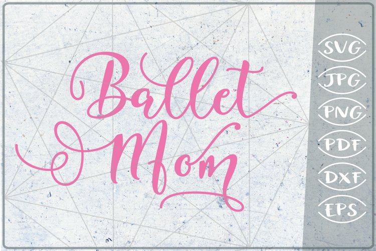 Ballet Mom SVG Cutting File- Mom Shirt SVG Cutting File example image 1