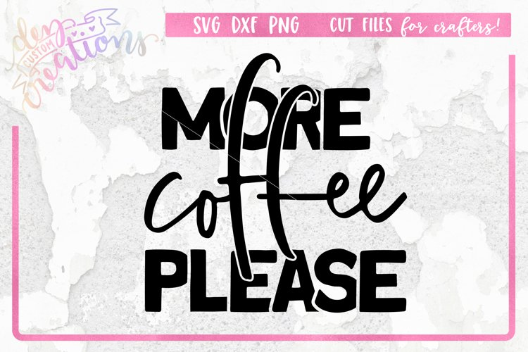 More Coffee Please - SVG DXF PNG Design - Sublimation