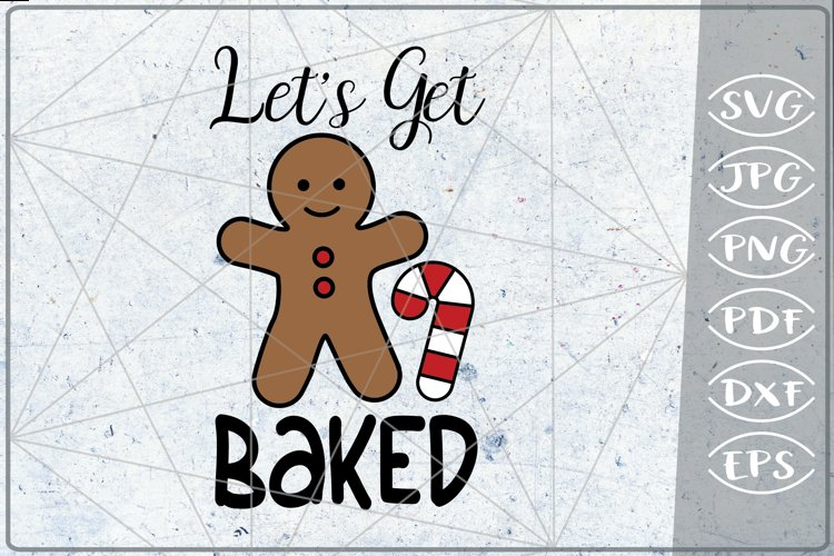 Let's Get Baked SVG Merry Christmas Quote Ginger Svg Cricut example image 1