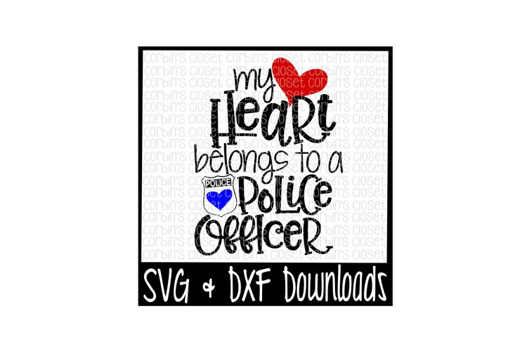 Police Officer SVG * My Heart Belongs To A Police Officer Cut File example image 1