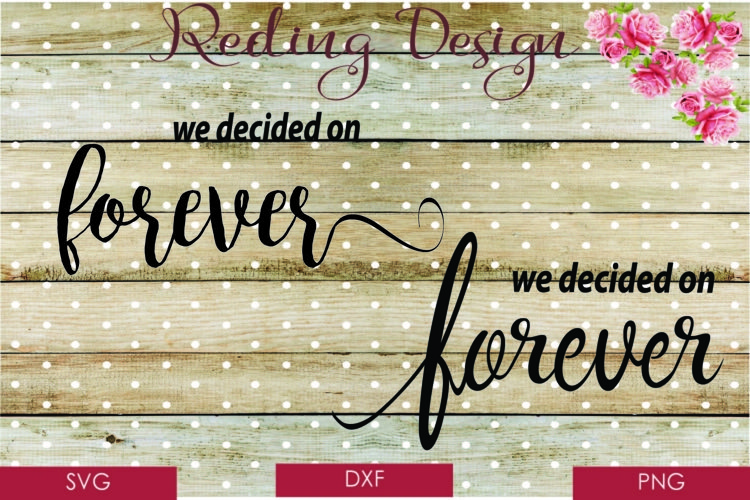 Decided on Forever SVG DXF PNG Digital Cut Files