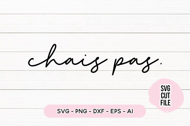 French Quote SVG - Chais Pas SVG example image 1