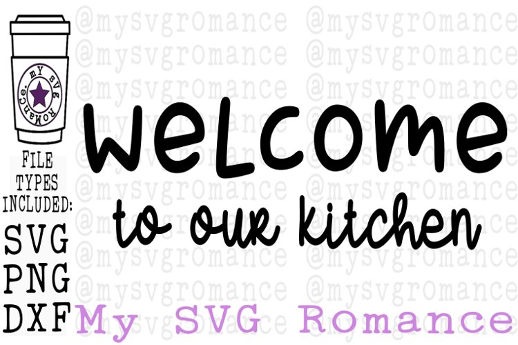 Welcome To Our Kitchen SVG PNG DXF Kitchen SVG