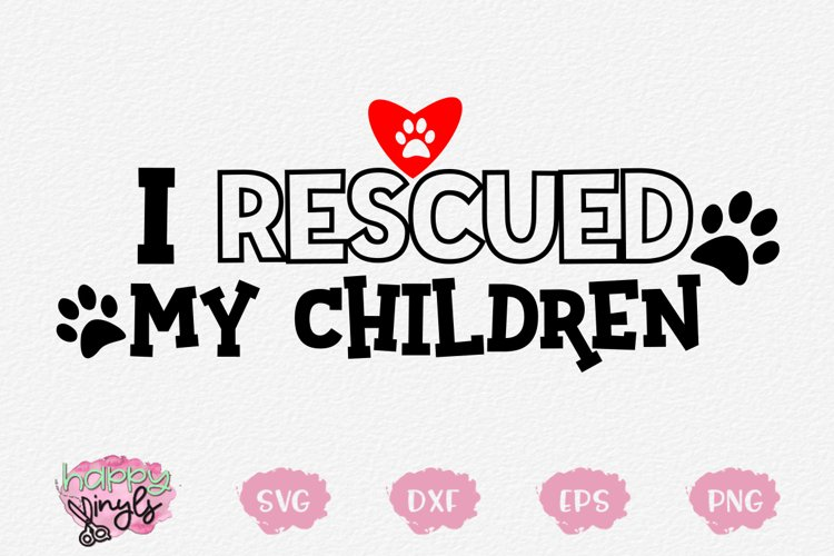 I Rescued My Children - A Dog Lovers SVG